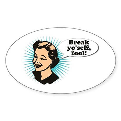 Break Yo'Self Fool Oval Sticker