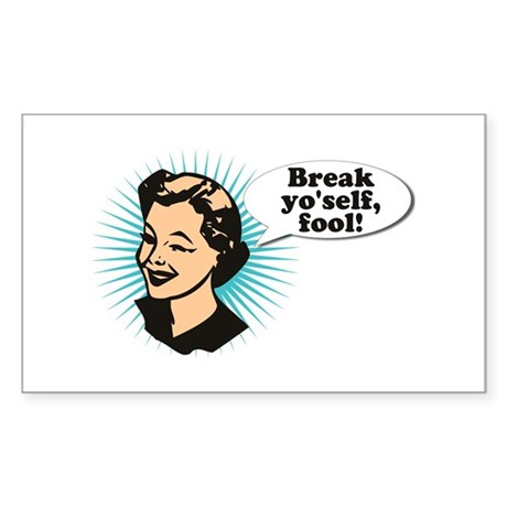 Break Yo'Self Fool Rectangle Sticker