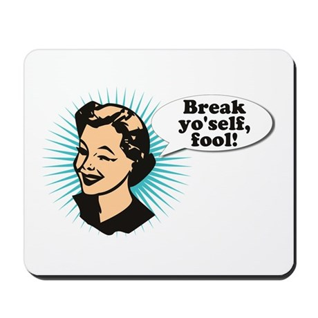 Break Yo'Self Fool Mousepad