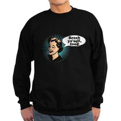 Break Yo'Self Fool Dark Sweatshirt