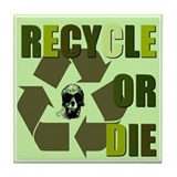 Recycle or Die Tile Coaster