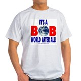 It's A Bob World T-Shirt