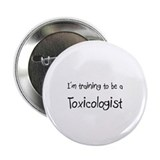 "I'm training to be a Toxicologist 2.25"" Button (10"