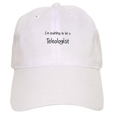 I'm training to be a Teleologist Baseball Cap