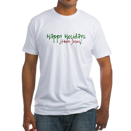 Happy Holidays from Jesus Fitted T-Shirt