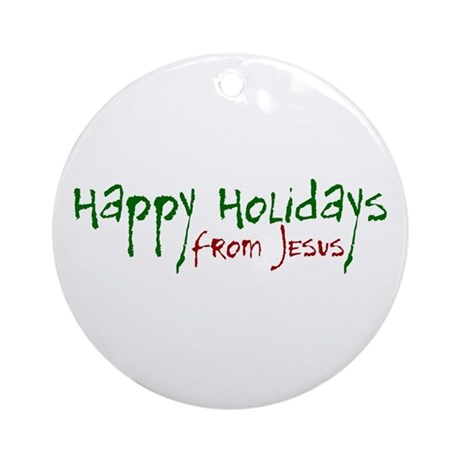 Happy Holidays from Jesus Ornament (Round)
