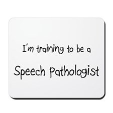I'm training to be a Speech Pathologist Mousepad
