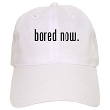 Bored Now Baseball Cap