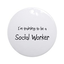 I'm training to be a Social Worker Ornament (Round