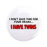 Time for drama I have twins 3.5&quot; Button