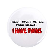"Time for drama I have twins 3.5"" Button"
