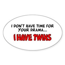 Time for drama I have twins Oval Decal