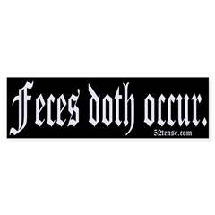 Feces Doth Occur Bumper Sticker
