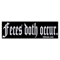 Feces Doth Occur Bumper Sticker