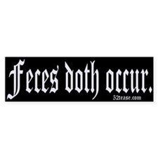 Feces Doth Occur Bumper Stickers