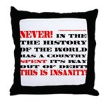 NEVER IN THE HISTORY OF THE WORLD! Throw Pillow