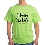 I Have No Life (Daughter) Green T-Shirt