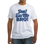 Don't Tax Me Bro! Fitted T-Shirt