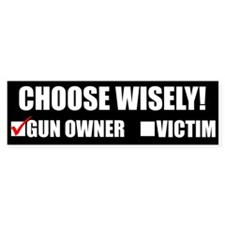 Choose Wisely, Gun Owner or Victim Bumper Sticker