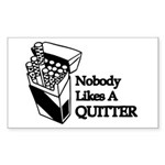 Nobody Likes A Quitter Rectangle Sticker