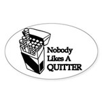 Nobody Likes A Quitter Oval Sticker (10 pk)