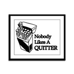 Nobody Likes A Quitter Framed Panel Print