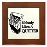 Nobody Likes A Quitter Framed Tile