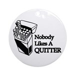 Nobody Likes A Quitter Ornament (Round)