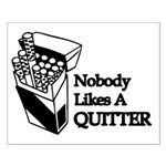 Nobody Likes A Quitter Small Poster