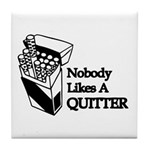 Nobody Likes A Quitter Tile Coaster