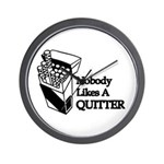 Nobody Likes A Quitter Wall Clock