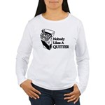 Nobody Likes A Quitter Women's Long Sleeve T-Shirt
