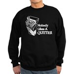Nobody Likes A Quitter Sweatshirt (dark)