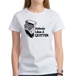 Nobody Likes A Quitter Women's T-Shirt
