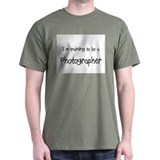 I'm training to be a Photographer T-Shirt