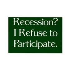 Recession? Refuse to Pariticpate Magnet (100 pack)
