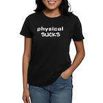 Physical Sucks Women's Dark T-Shirt