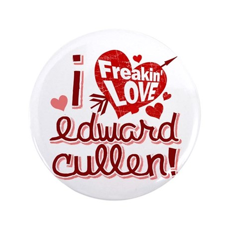 "Freakin LOVE Edward Cullen! 3.5"" Button"