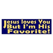 Jesus Loves You, But I'm His Bumper Bumper Sticker