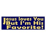 Jesus Loves You, But I'm His Bumper Bumper Stickers