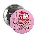 """I Freakin LOVE Edward Cullen! 2.25"""" Button"""