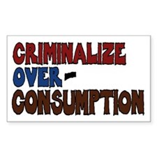 Criminalize Over-Consumption 3x5 Decal