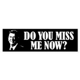 Do you miss Reagan now? Bumper Car Sticker