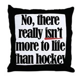 More to life, hockey Throw Pillow