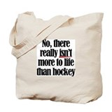 More to life, hockey Tote Bag
