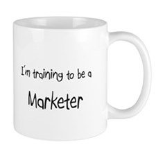 I'm training to be a Marketer Mug