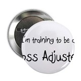 "I'm training to be a Loss Adjuster 2.25"" Button (1"