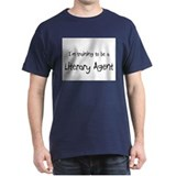 I'm training to be a Literary Agent T-Shirt