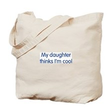 Daughter Thinks I'm Cool Tote Bag