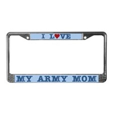 I Love My Army Mom License Plate Frame